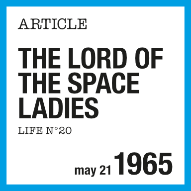 The Lord of the Space Ladies : Courrèges, LIFE, May 5 1965