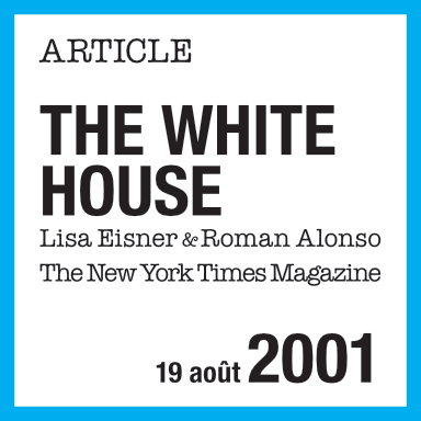 Article de presse : The White House, Lisa Eisner & Roman Alonsi, The New York Times Magazine